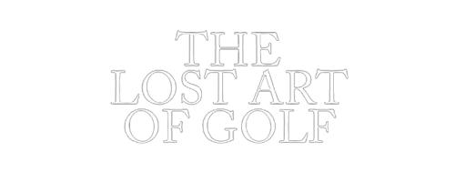 The Lost Art of Golf